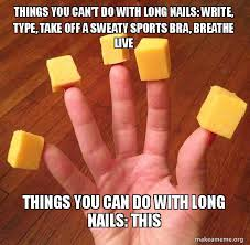 Nails Meme - things you can t do with long nails write type take off a
