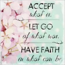 accept what is let go of what was faith in what could be