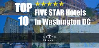 Top 10 5 star luxry hotels in washington dc earth and travel