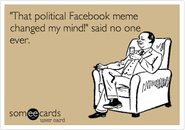 Said No One Ever Meme - that political facebook meme changed my mind said no one ever