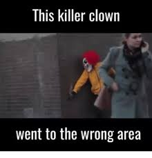 Clown Memes - this killer clown went to the wrong area clown meme on me me