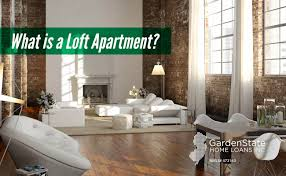 what is a loft apartment garden state home loans