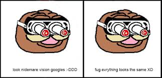 Fug Meme - nidemare vision goggles ddd nightmare vision goggles know