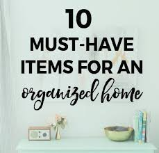 must have home items 10 must have items for organizing your home the sweetest digs