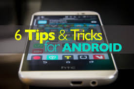 android tricks 6 android tips and tricks for android phones 2 minute tip
