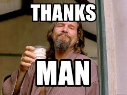 The Big Lebowski Meme - thanks man the big lebowski dude meme generator