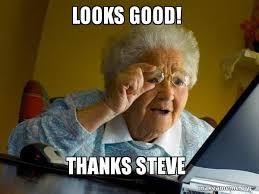 Steve Meme - looks good thanks steve internet grandma make a meme
