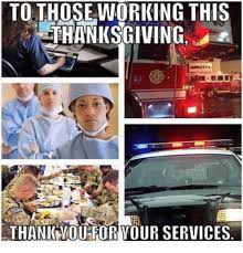 to those working this thanksgiving thank you foryour services