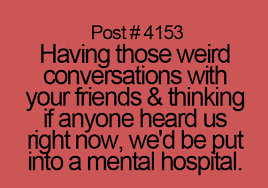 Funny Friend Memes - weird conversations with friends funny pictures quotes memes