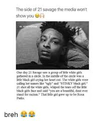 Little White Girl Meme - the side of 21 savage the media won t show you ig one day 21 savage