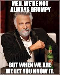 Grumpy Man Meme - the most interesting man in the world meme imgflip