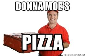 Pizza Delivery Meme - donna moe s pizza pizza delivery problems meme generator