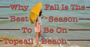 Why Fall Is The Best Season Fall Is The Best Season To Be On Topsail Beach