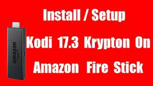 how to install setup kodi 17 3 krypton on amazon fire tv stick