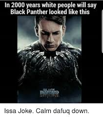 White People Be Like Memes - in 2000 years white people will say black panther looked like this
