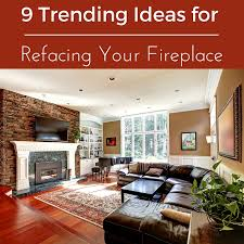 How To Reface A Fireplace by Trending Ideas For Refacing Your Fireplace
