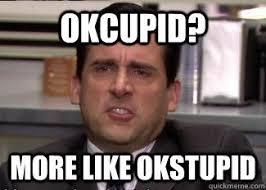 Ok Cupid Meme - how i feel after having unsuccessful months on okcupid meme guy