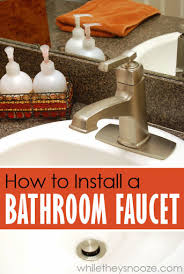 Install Bathroom Faucet While They Snooze Installing A Bathroom Faucet Yourself