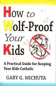 garys guide how to wolf proof your kids gary g michuta 9781581880113