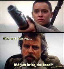 Luke Meme - did you bring the hand rey and luke skywalker star wars vii ix