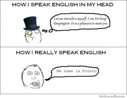 Meme In English - how i speak english in my head weknowmemes