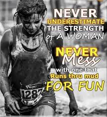 Mud Run Meme - never underestimate the strength of a woman never mess with one