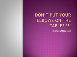 Elbows On The Table Don U0027t Put Your Elbows On The Table Ppt Online Download