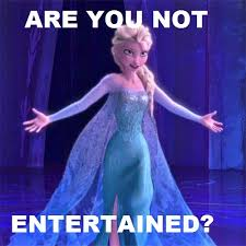 Elsa Frozen Meme - elsa are you not entertained by royal tarts on deviantart