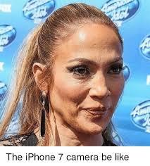 Meme Camera - the iphone 7 camera be like be like meme on me me
