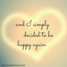 happy quotes and i simply decided to be happy again