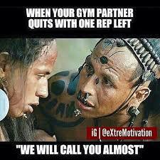 Workout Partner Meme - gym humor don t be an almost fitspo motivation pinterest