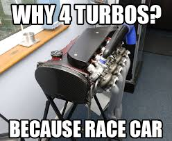 Turbo Car Memes - 4 turbos because race car know your meme