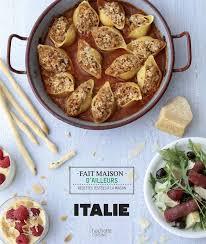 hachette cuisine livre italie fait maison d ailleurs valéry drouet hachette