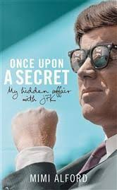 Once Upon A Pedestal Once Upon A Secret My Affair With President John F Kennedy And