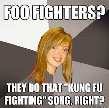 Kung Fu Meme - unique kung fu meme foo fighters they do that kung fu fighting song