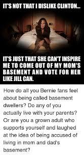 Basement Dweller Meme - its not thatidislike clinton its just that she can tinspire me to