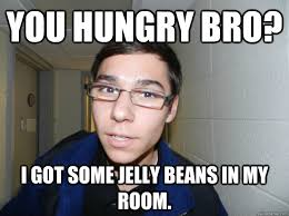 You Jelly Bro Meme - you hungry bro i got some jelly beans in my room creepy
