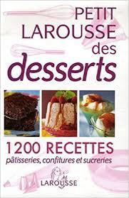 petit larousse cuisine petit larousse des desserts amazon ca collectif books