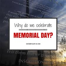 why do we celebrate memorial day our simple homestead