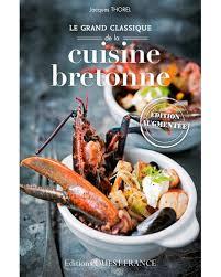 cuisine bretonne grand classique de la cuisine bretonne broché jacques thorel