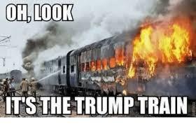 Train Meme - ohlook it s the trump train train meme on me me