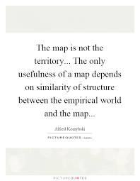 the map is not the territory the map is not the territory the only usefulness of a map