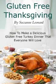 a gluten free thanksgiving how to make a delicious gluten free