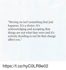 moving on isn t something that just happens it s a choice it s