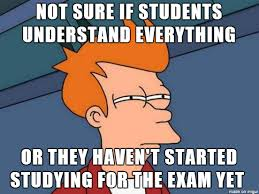 Any Questions Meme - as a teacher at college when its the night before the exam and i