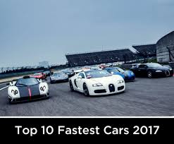 top 10 cars the 2017 top 10 fastest cars in the world 2017 top speed design and vogue