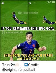 Van Persie Meme - azr originalfrollfootball if you remember this epic goal