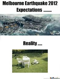 Melbourne Earthquake Meme - expectations vs reality by nightbreed meme center