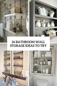 26 great bathroom storage ideas bathroom small bathroom wall storage best 25 medicine