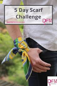 Challenge Do You Tie 5 Day Scarf Challenge Daily Fashion Muse